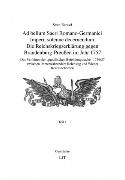 Ad bellum Sacri Romano-Germanici Imperii solenne decernendum: Die Reichskriegserklärung gegen Brandenburg-Preußen im Jahr 1757