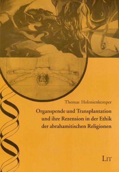 Organspende und Transplantation und ihre Rezension in der Ethik der abrahamitischen Religionen