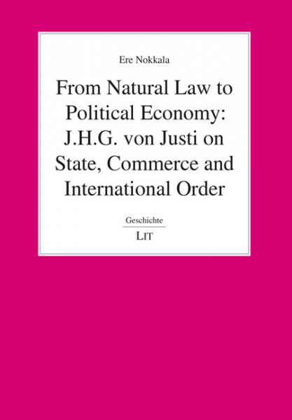 From Natural Law to Political Economy: J.H.G. von Justi on State, Commerce and International Order