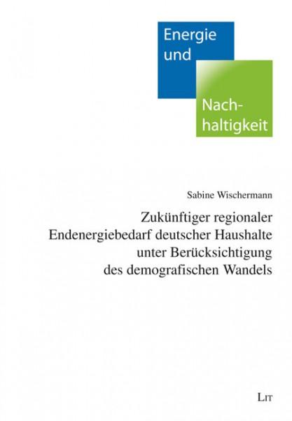 Zukünftiger regionaler Endenergiebedarf deutscher Haushalte unter Berücksichtigung des demografischen Wandels