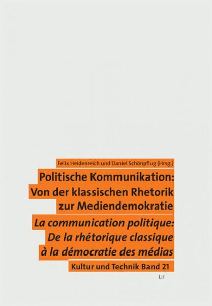 Politische Kommunikation: Von der klassischen Rhetorik zur Mediendemokratie. Communication politique: De la rhétorique classique à la démocratie des médias