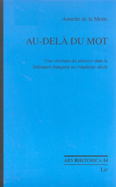 """Au-delà du mot: une """"écriture du silence"""" dans la littérature française au vingtième siècle"""