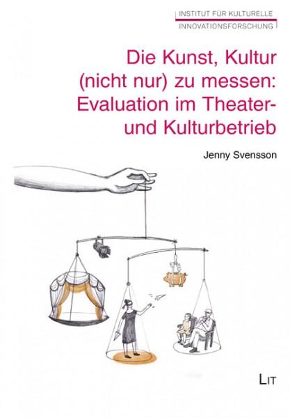 Die Kunst, Kultur (nicht nur) zu messen: Evaluation im Theater- und Kulturbetrieb