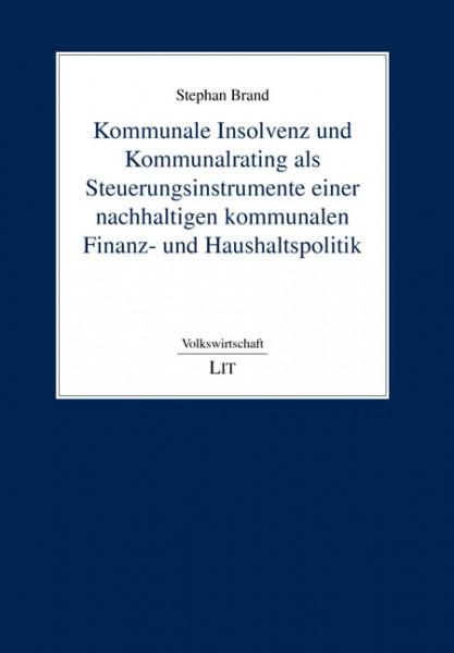 Kommunale Insolvenz und Kommunalrating als Steuerungsinstrumente einer nachhaltigen kommunalen Finanz- und Haushaltspolitik
