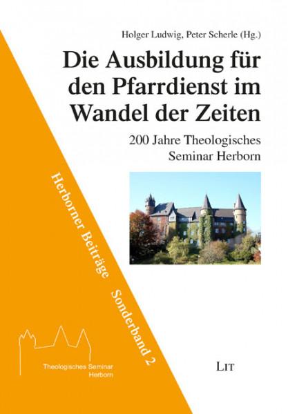 Die Ausbildung für den Pfarrdienst im Wandel der Zeiten - 200 Jahre Theologisches Seminar Herborn