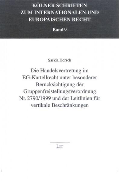 Die Handelsvertretung im EG-Kartellrecht unter besonderer Berücksichtigung der Gruppenfreistellungsverordnung Nr. 2790/1999 und der Leitlinien für vertikale Beschränkungen
