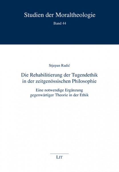 Die Rehabilitierung der Tugendethik in der zeitgenössischen Philosophie