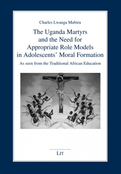 The Uganda Martyrs and the Need for Appropriate Role Models in Adolescents' Moral Formation