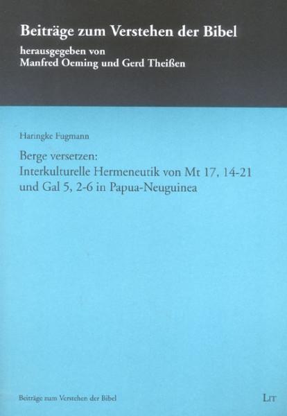 Berge versetzen: Interkulturelle Hermeneutik von Mt 17, 14-21 und Gal 5, 2-6 in Papua-Neuguinea