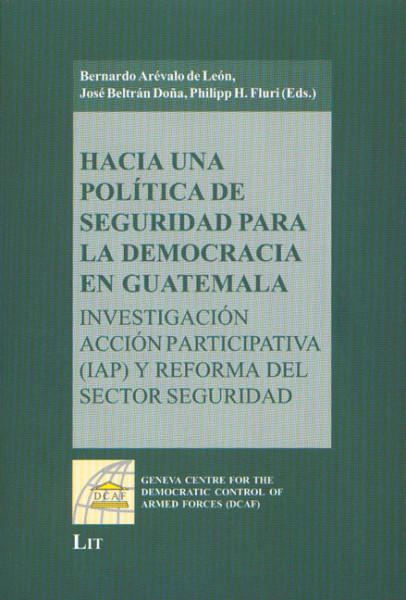 Hacia una Política de Seguridad para la Democracia en Guatemala