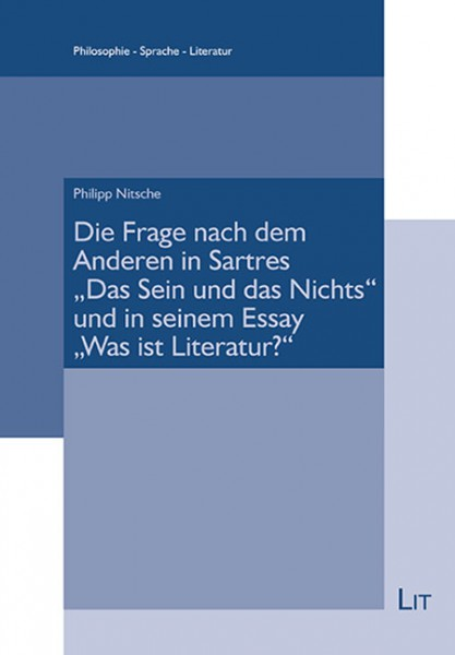 """Die Frage nach dem Anderen in Sartres """"Das Sein und das Nichts"""" und in seinem Essay """"Was ist Literatur?"""""""