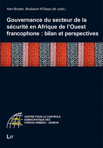 Gouvernance du secteur de la sécurité en Afrique de l'Ouest francophone : bilan et perspectives