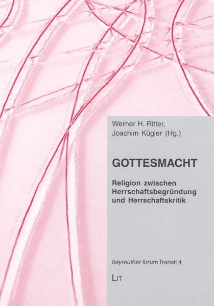 Gottesmacht: Religion zwischen Herrschaftsbegründung und Herrschaftskritik
