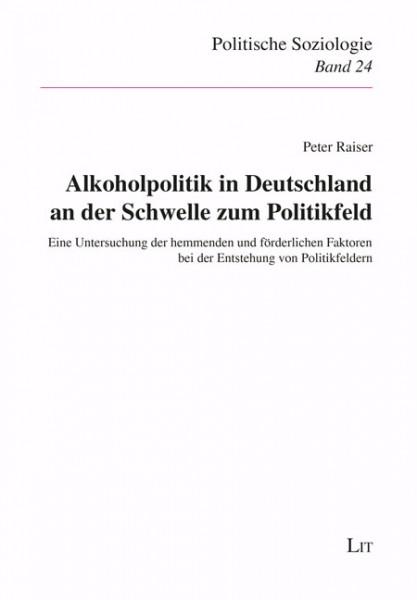 Alkoholpolitik in Deutschland an der Schwelle zum Politikfeld