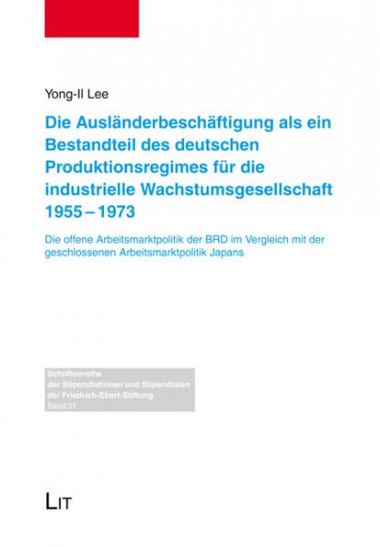Die Ausländerbeschäftigung als ein Bestandteil des deutschen Produktionsregimes für die industrielle Wachstumsgesellschaft 1955-1973