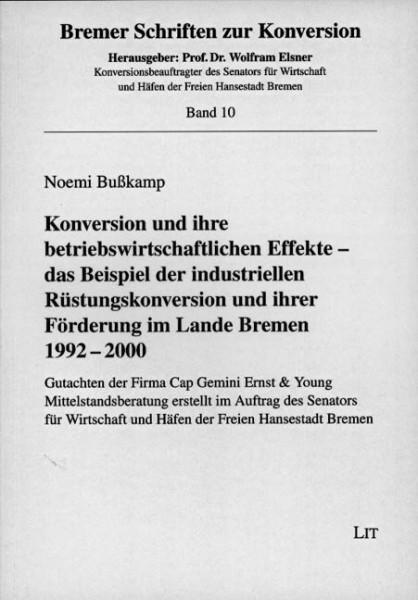 Konversion und ihre betriebswirtschaftlichen Effekte - das Beispiel der industriellen Rüstungskonversion und ihrer Förderung im Lande Bremen 1992-2000