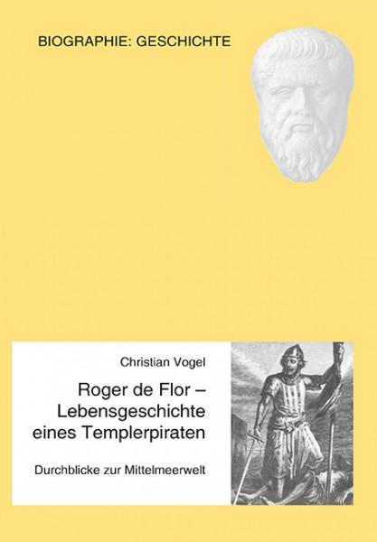 Roger de Flor - Lebensgeschichte eines Templerpiraten