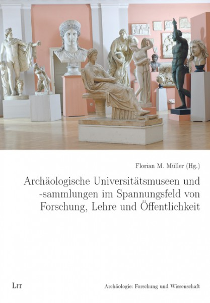 Archäologische Universitätsmuseen und -sammlungen im Spannungsfeld von Forschung, Lehre und Öffentlichkeit