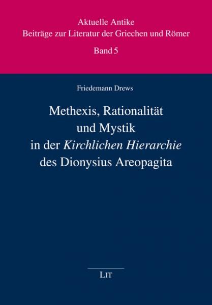 """Methexis, Rationalität und Mystik in der """"Kirchlichen Hierarchie"""" des Dionysius Areopagita"""