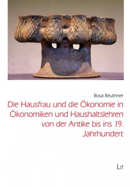 Die Hausfrau und die Ökonomie in Ökonomiken und Haushaltslehren von der Antike bis ins 19. Jahrhundert