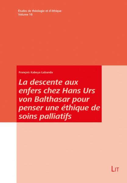 La descente aux enfers chez Hans Urs von Balthasar pour penser une éthique de soins palliatifs