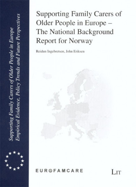 Supporting Family Carers of Older People in Europe - The National Background Report for Norway