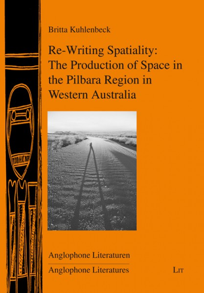 Re-Writing Spatiality: The Production of Space in the Pilbara Region in Western Australia