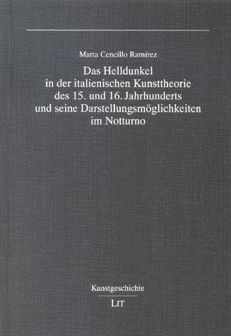 Das Helldunkel in der italienischen Kunsttheorie des 15. und 16. Jahrhunderts und seine Darstellungsmöglichkeiten im Notturno