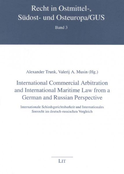 International Commercial Arbitration and International Maritime Law from a German and Russian Perspective