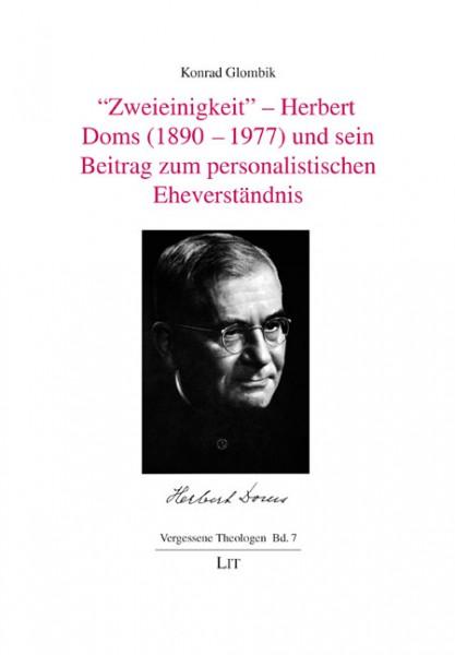 """""""Zweieinigkeit"""" - Herbert Doms (1890-1977) und sein Beitrag zum personalistischen Eheverständnis"""