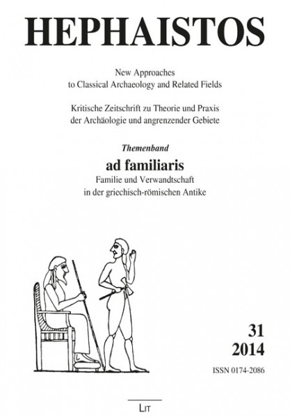 """Themenband: """"ad familiares"""" - Familie und Verwandtschaft in der griechisch-römischen Antike"""