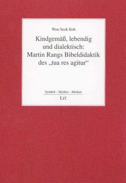 "Kindgemäß, lebendig und dialektisch: Martin Rangs Bibeldidaktik des ""tua res agitur"""