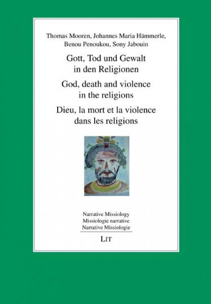 Gott, Tod und Gewalt in den Religionen. God, death and violence in the religions. Dieu, la mort et la violence dans les religions
