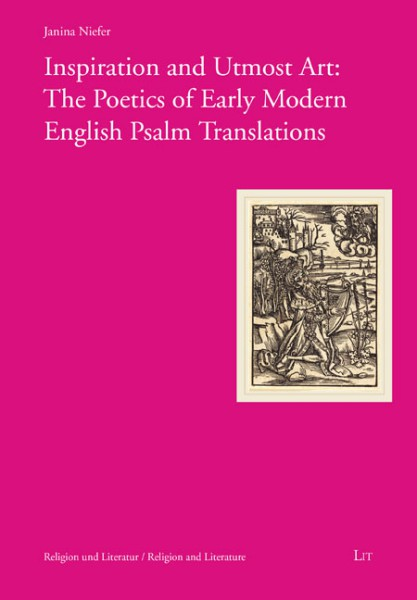 Inspiration and Utmost Art: The Poetics of Early Modern English Psalm Translations