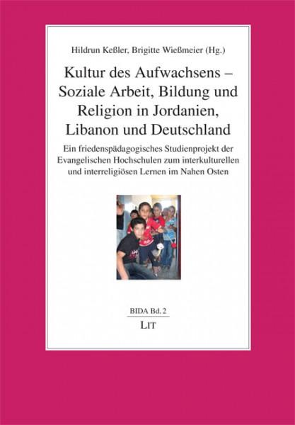 Kultur des Aufwachsens - Soziale Arbeit, Bildung und Religion in Jordanien, Libanon und Deutschland