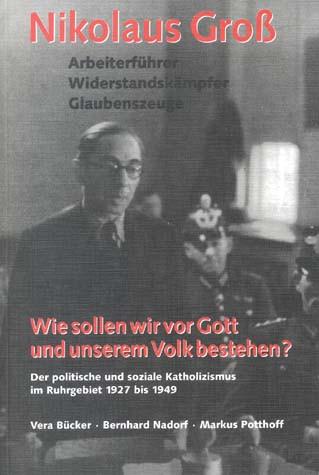 Nikolaus Groß. Arbeiterführer - Widerstandskämpfer - Glaubenszeuge