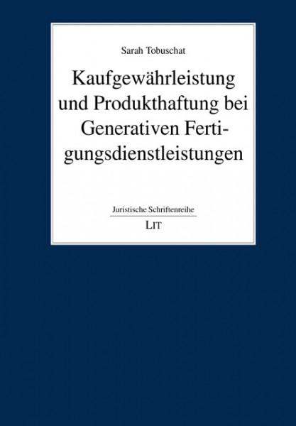 Kaufgewährleistung und Produkthaftung bei Generativen Fertigungsdienstleistungen
