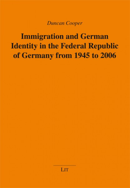 Immigration and German Identity in the Federal Republic of Germany from 1945 to 2006