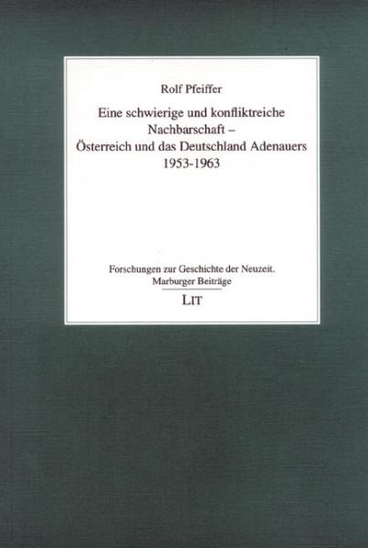 Eine schwierige und konfliktreiche Nachbarschaft - Österreich und das Deutschland Adenauers 1953-1963