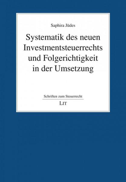 Systematik des neuen Investmentsteuerrechts und Folgerichtigkeit in der Umsetzung