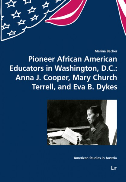 Pioneer African American Educators in Washington, D.C.: Anna J. Cooper, Mary Church Terrell, and Eva B. Dykes