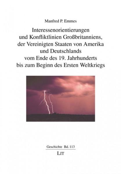 Interessenorientierungen und Konfliktlinien Großbritanniens, der Vereinigten Staaten von Amerika und Deutschlands vom Ende des 19. Jahrhunderts bis zum Beginn des Ersten Weltkriegs