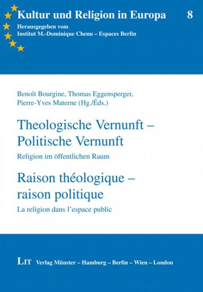 Theologische Vernunft - Politische Vernunft. Religion im öffentlichen Raum