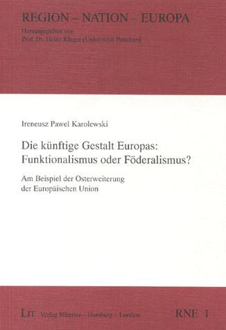 Die künftige Gestalt Europas: Funktionalismus oder Föderalismus?