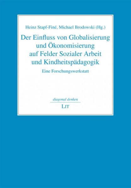 Der Einfluss von Globalisierung und Ökonomisierung auf Felder Sozialer Arbeit und Kindheitspädagogik