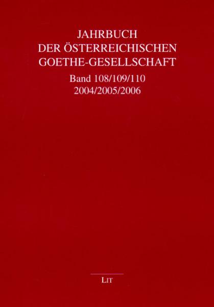 Jahrbuch der Österreichischen Goethe-Gesellschaft Band 108/109/110 - 2004/2005/2006