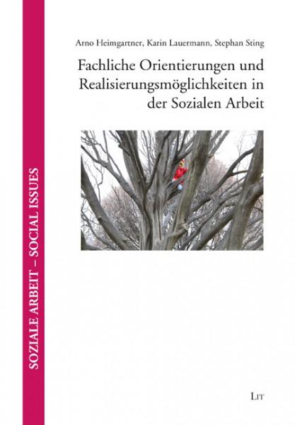 Fachliche Orientierungen und Realisierungsmöglichkeiten in der Sozialen Arbeit