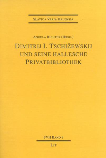 Dimitrij I. Tschizewskij und seine hallesche Privatbibliothek