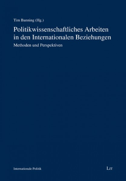 Politikwissenschaftliches Arbeiten in den Internationalen Beziehungen