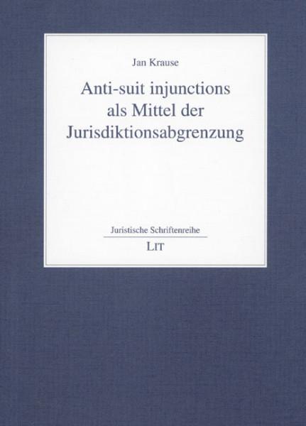 Anti-suit injunctions als Mittel der Jurisdiktionsabgrenzung
